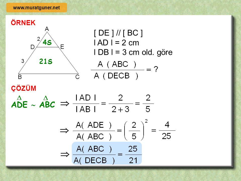    [ DE ] // [ BC ] l AD l = 2 cm l DB l = 3 cm old. göre ADE  ABC